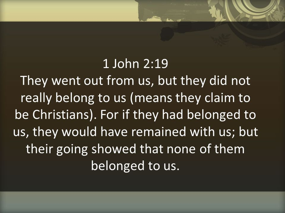 1 John 2:19 They went out from us, but they did not really belong to us (means they claim to be Christians).