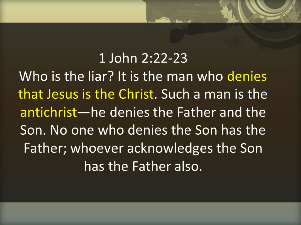 1 John 2:22-23 Who is the liar. It is the man who denies that Jesus is the Christ.