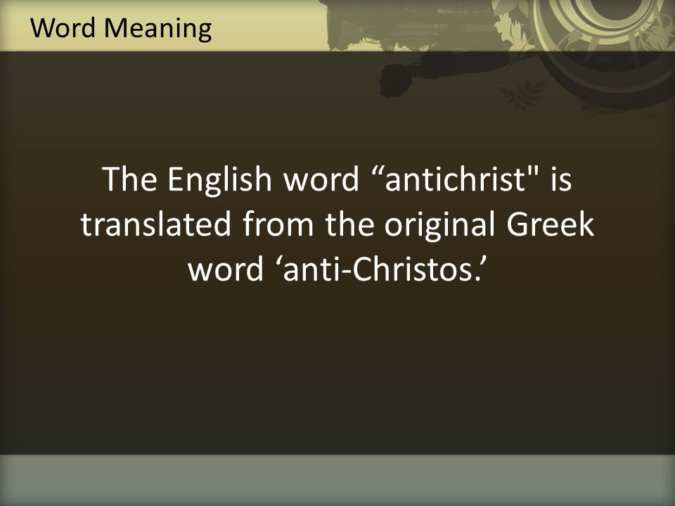 Word Meaning The English word antichrist is translated from the original Greek word 'anti-Christos.'