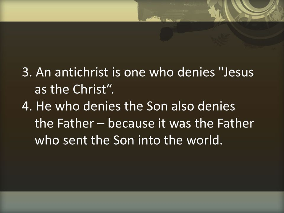 3. An antichrist is one who denies Jesus as the Christ . 4