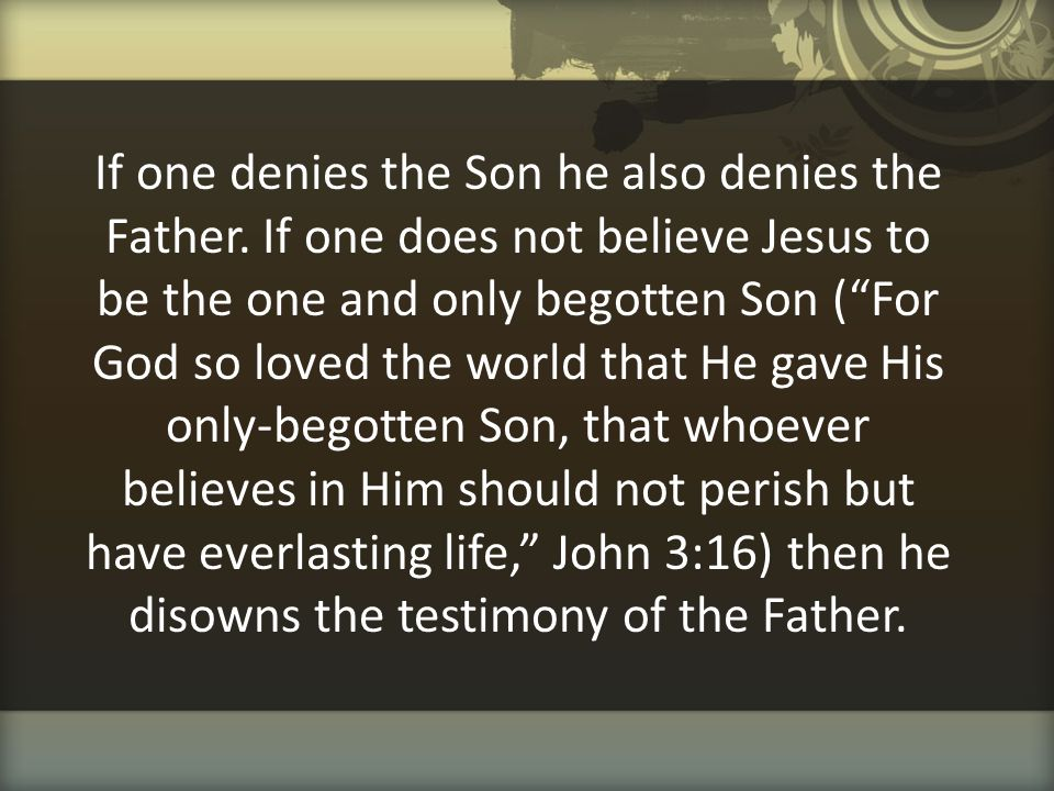 If one denies the Son he also denies the Father