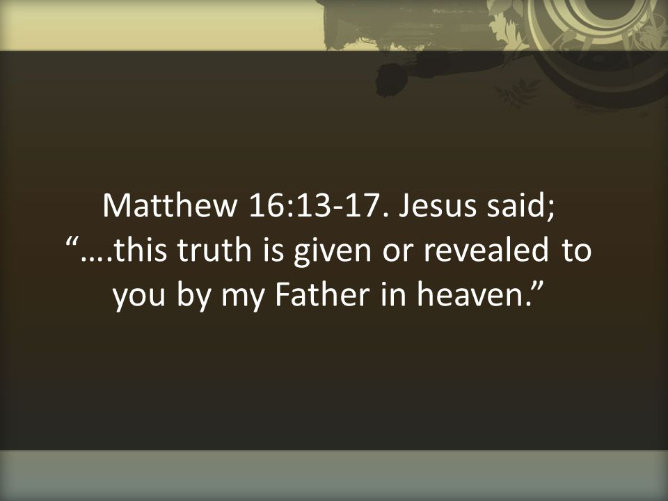 Matthew 16:13-17. Jesus said; …