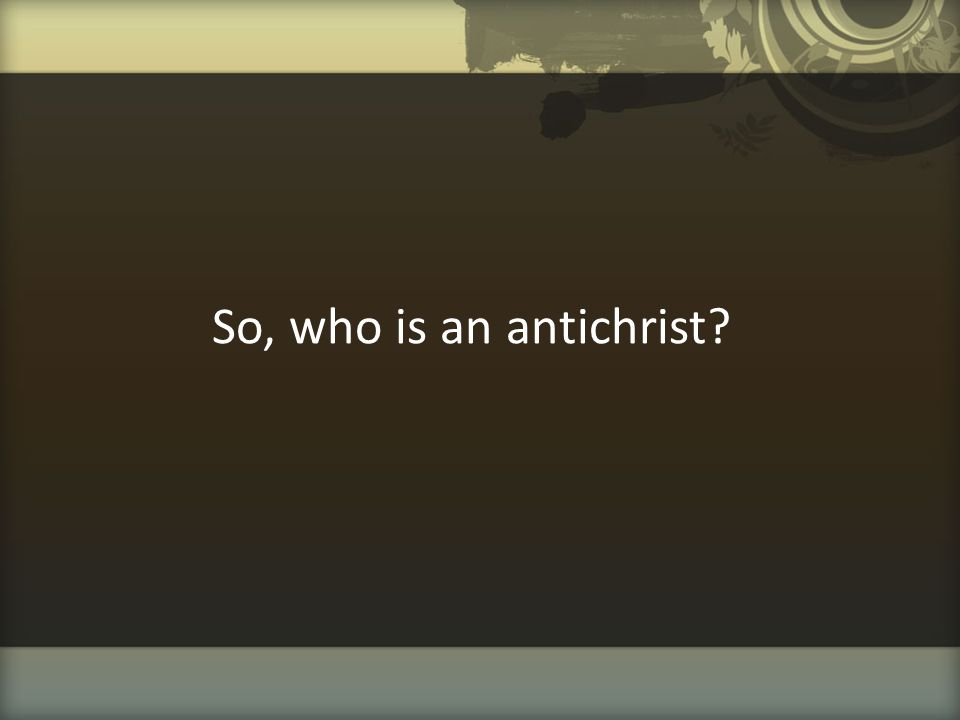 So, who is an antichrist