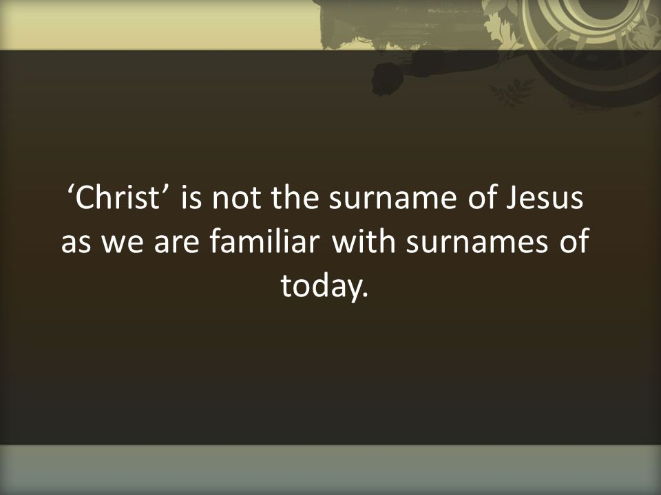 'Christ' is not the surname of Jesus as we are familiar with surnames of today.
