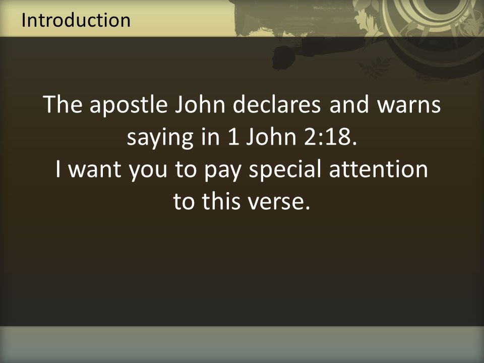 Introduction The apostle John declares and warns saying in 1 John 2:18.