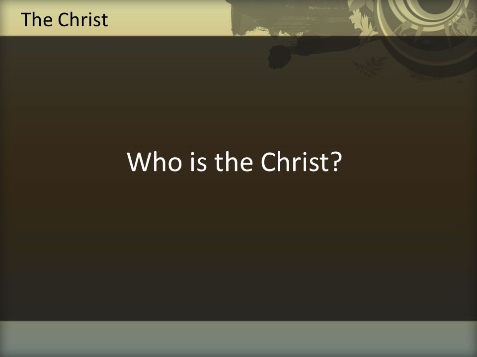 The Christ Who is the Christ