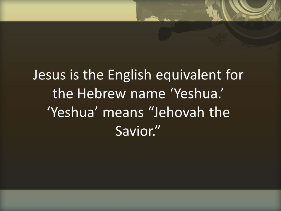 Jesus is the English equivalent for the Hebrew name 'Yeshua