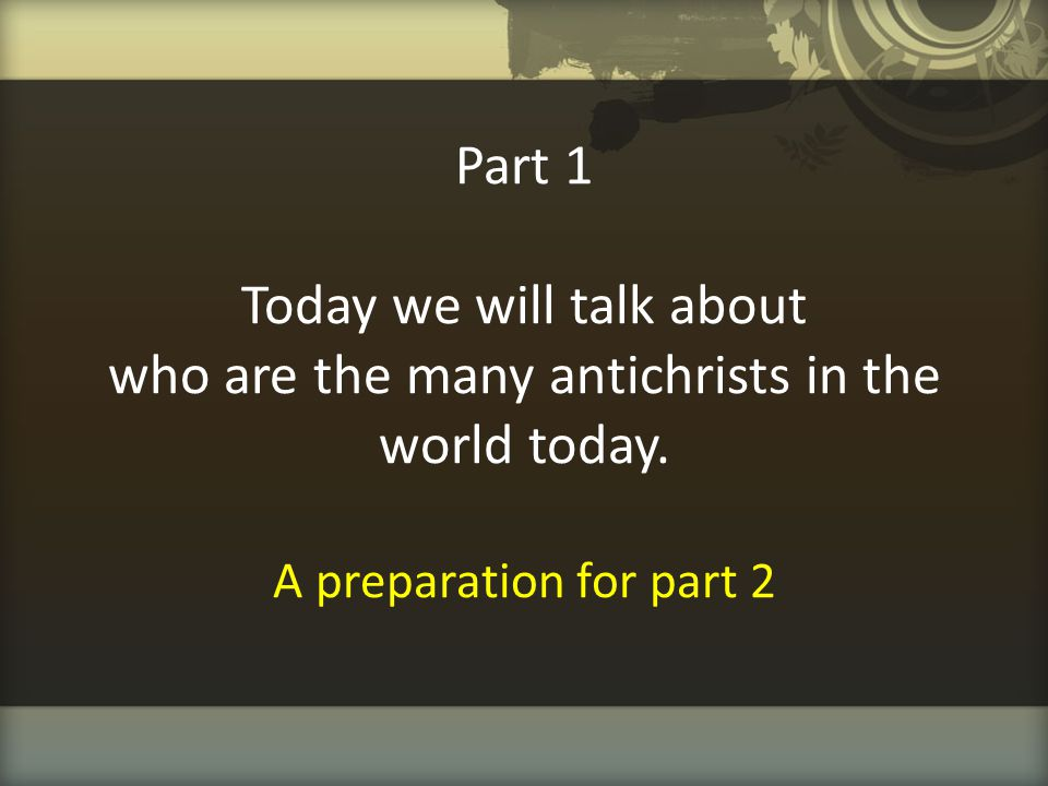Part 1 Today we will talk about who are the many antichrists in the world today.