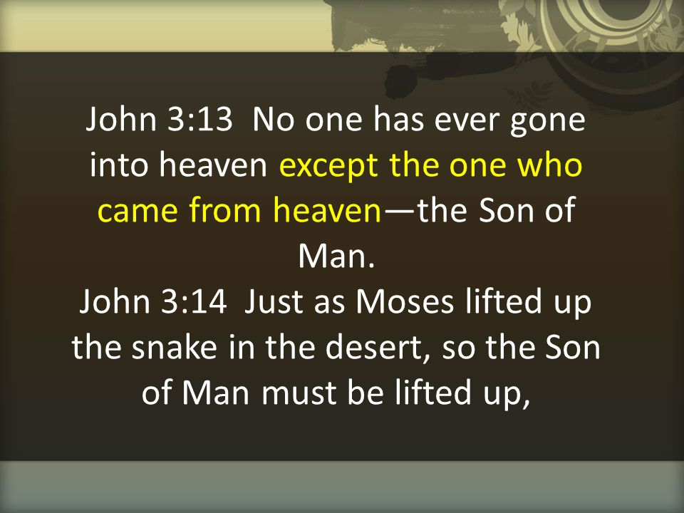John 3:13 No one has ever gone into heaven except the one who came from heaven—the Son of Man.