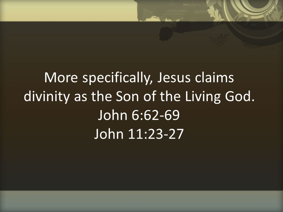 More specifically, Jesus claims divinity as the Son of the Living God