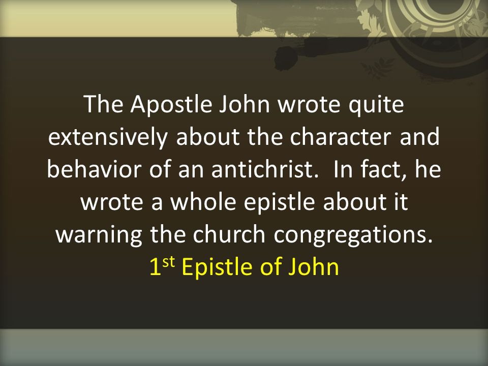 The Apostle John wrote quite extensively about the character and behavior of an antichrist.