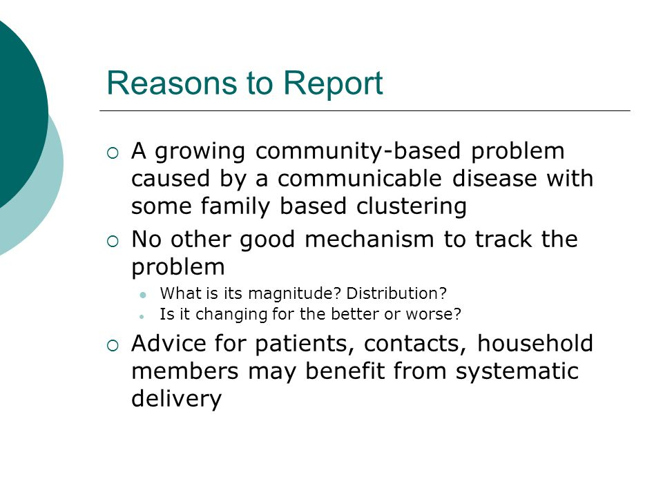 Reasons to Report A growing community-based problem caused by a communicable disease with some family based clustering.