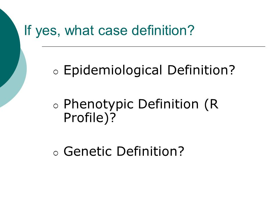 If yes, what case definition