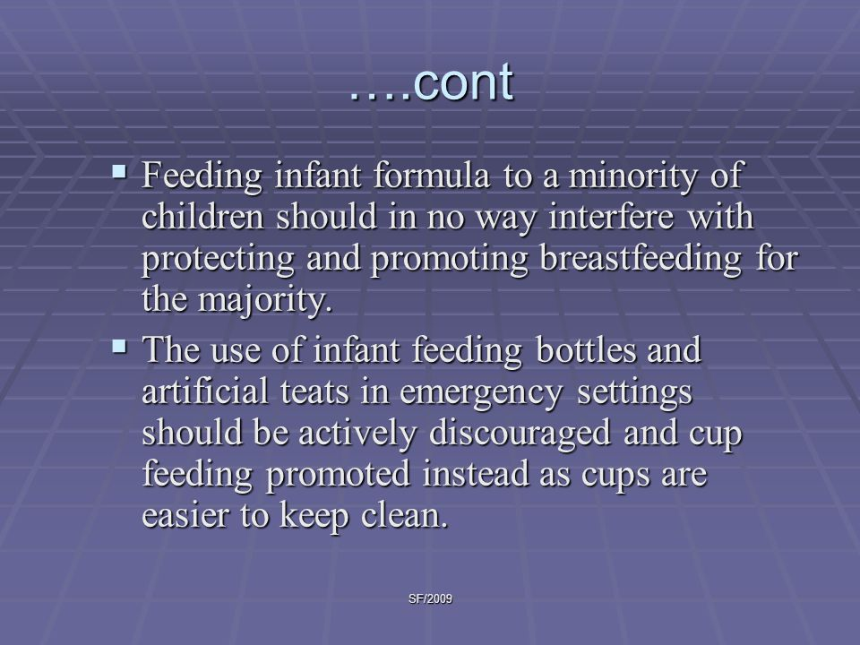 ….cont Feeding infant formula to a minority of children should in no way interfere with protecting and promoting breastfeeding for the majority.