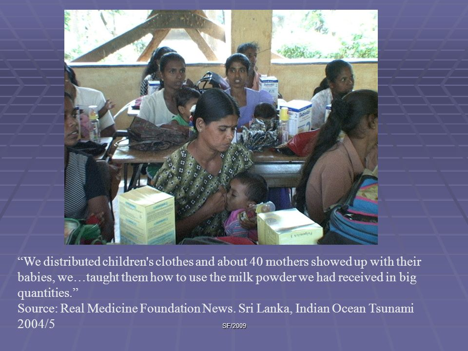 We distributed children s clothes and about 40 mothers showed up with their babies, we…taught them how to use the milk powder we had received in big quantities.