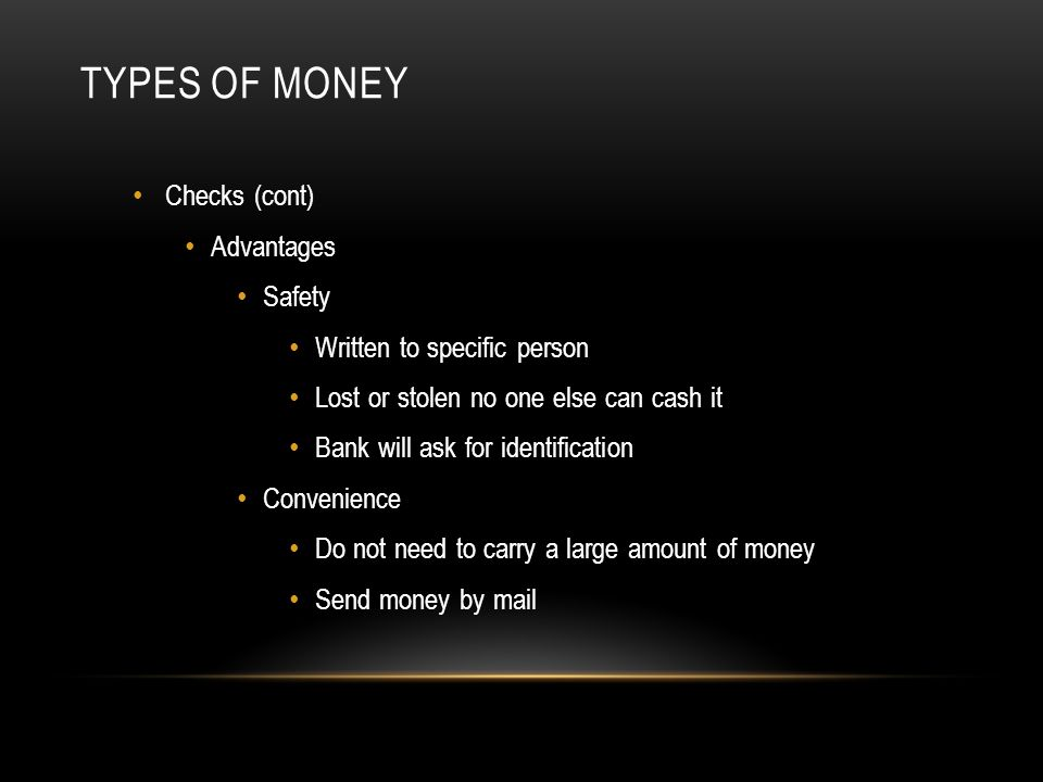 Types of Money Checks (cont) Advantages Safety