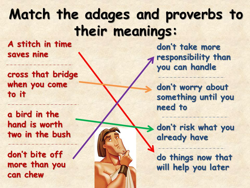 Match the adages and proverbs to their meanings: