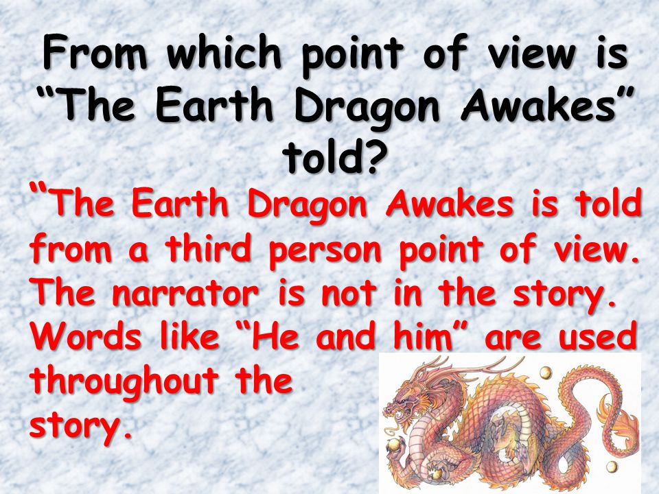 From which point of view is The Earth Dragon Awakes told