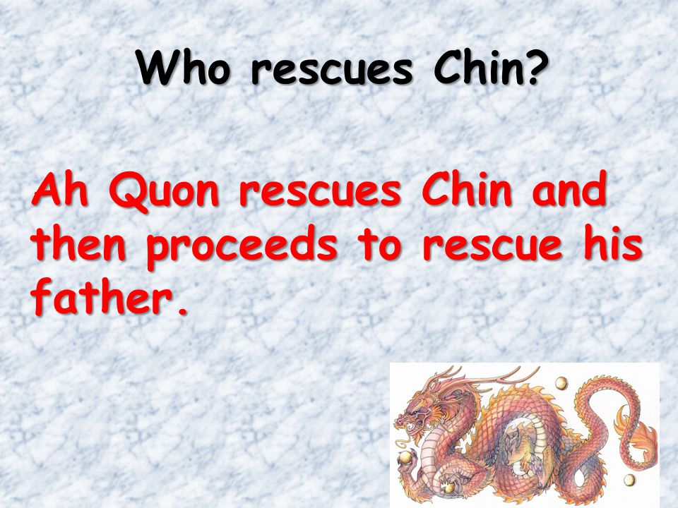 Who rescues Chin Ah Quon rescues Chin and then proceeds to rescue his father.