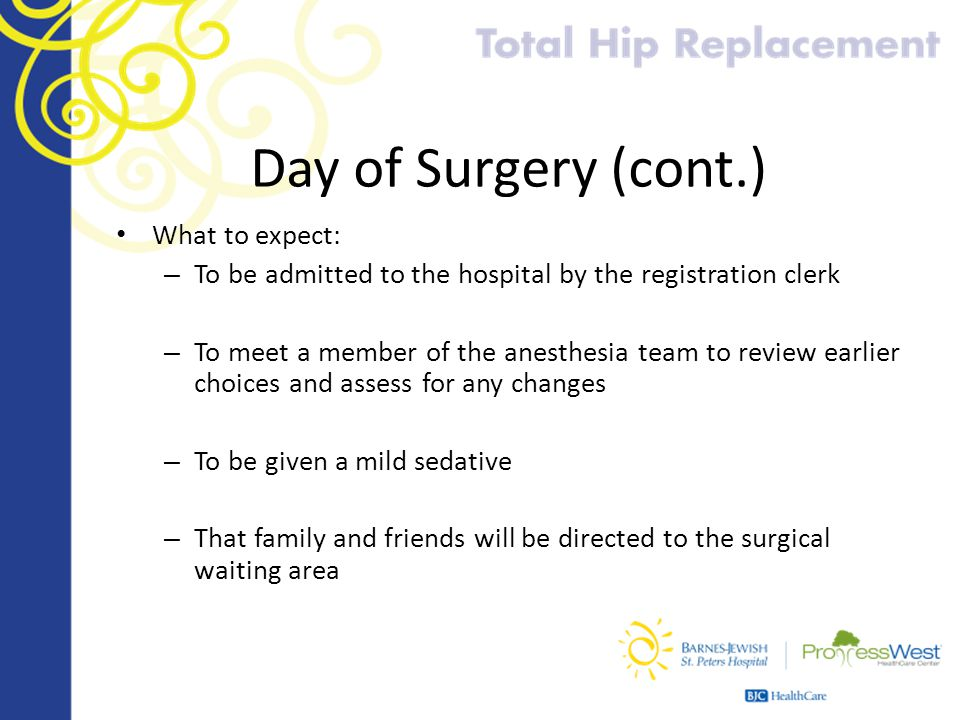 Day of Surgery (cont.) What to expect: