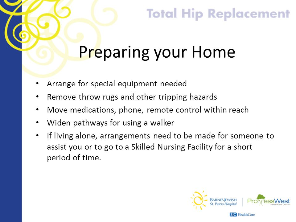 Preparing your Home Arrange for special equipment needed