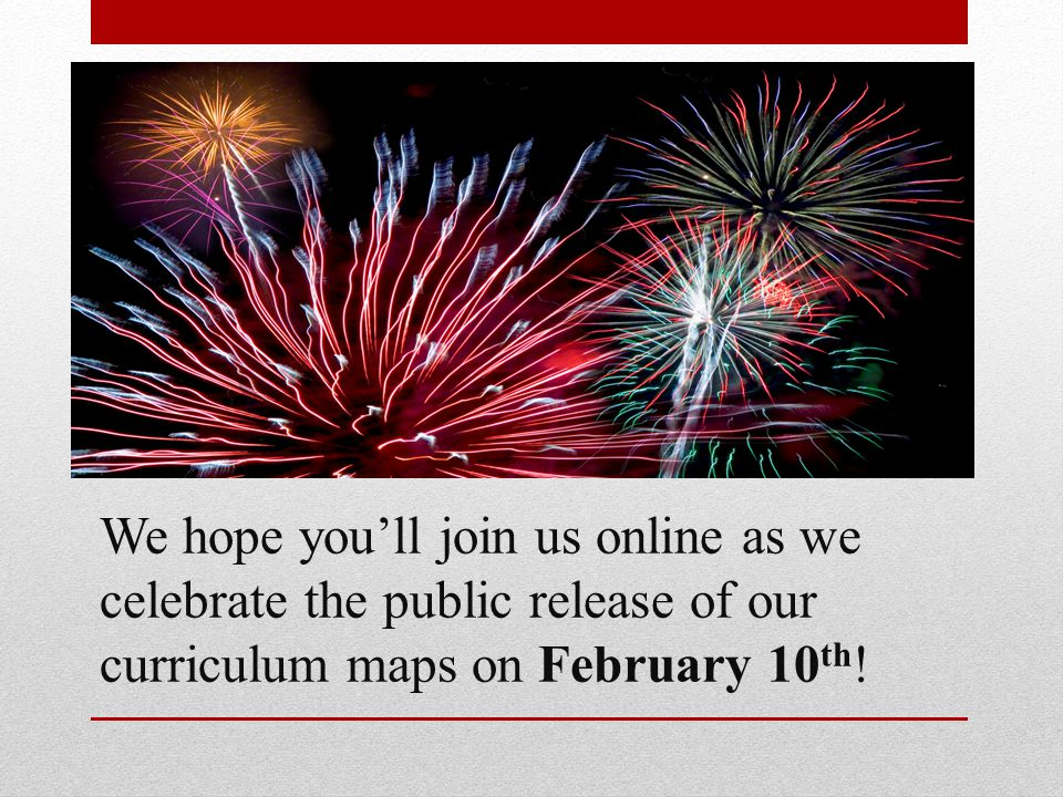 We hope you'll join us online as we celebrate the public release of our curriculum maps on February 10th!