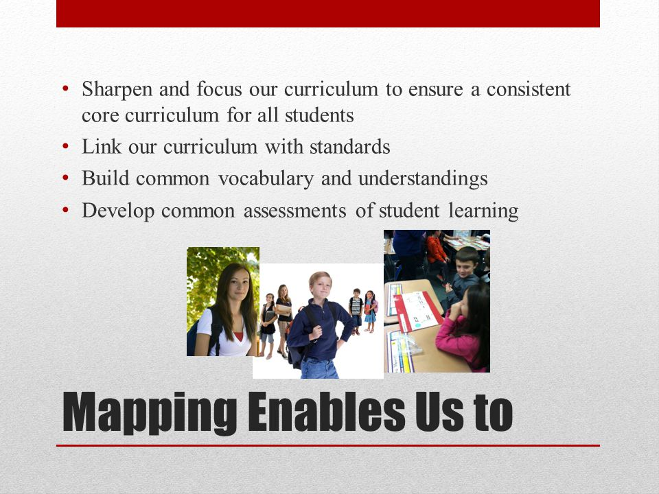Sharpen and focus our curriculum to ensure a consistent core curriculum for all students
