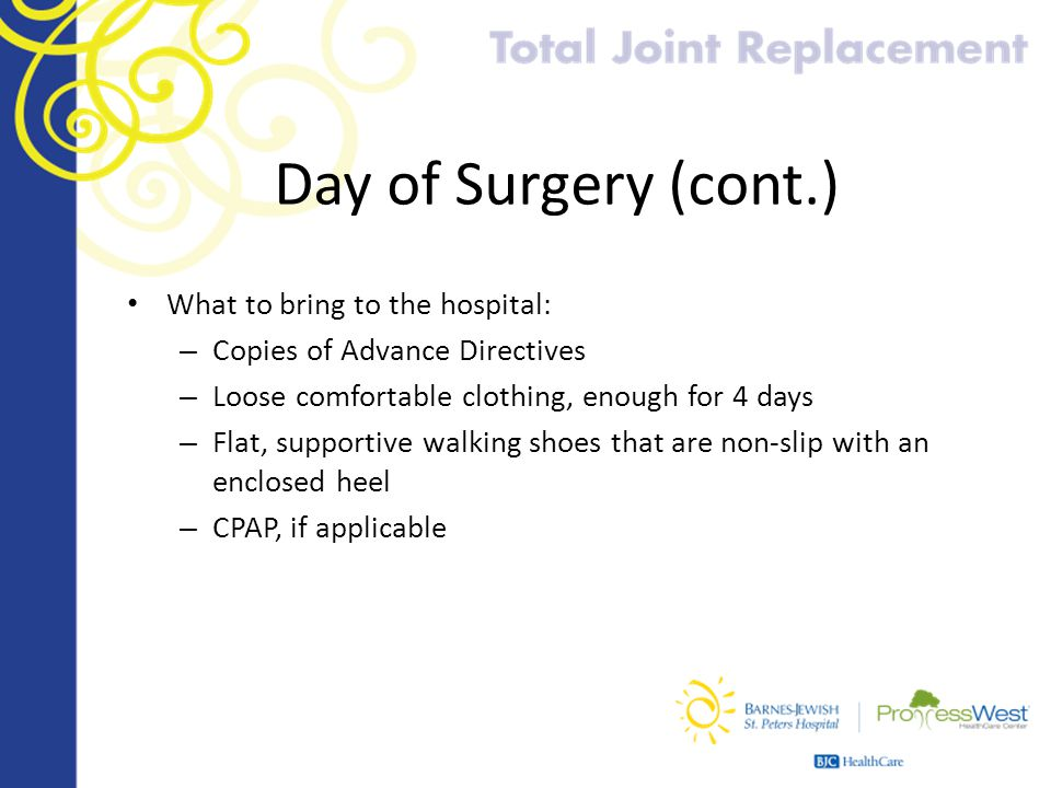 Day of Surgery (cont.) What to bring to the hospital: