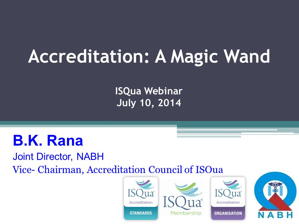 Accreditation: A Magic Wand ISQua Webinar July 10, 2014