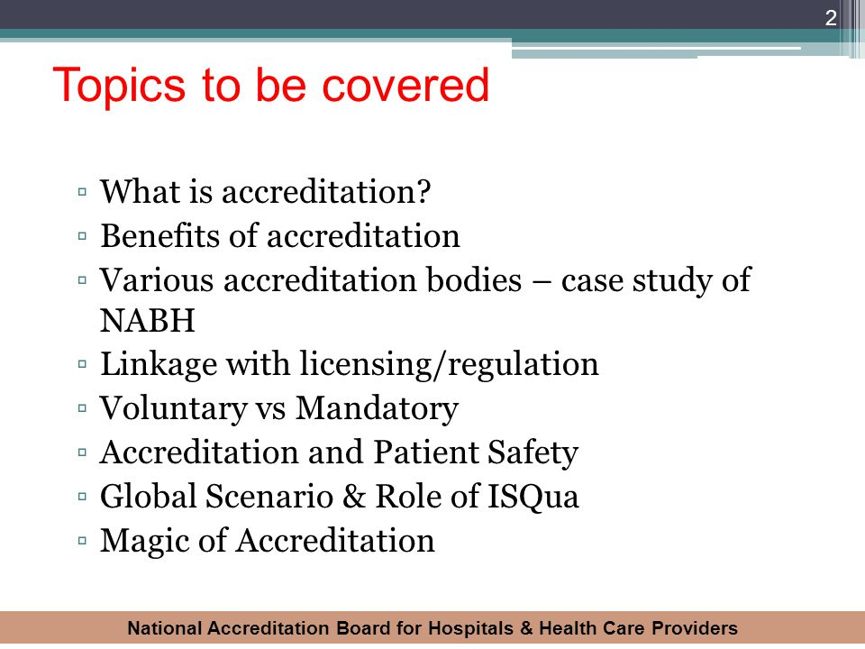 Topics to be covered What is accreditation Benefits of accreditation