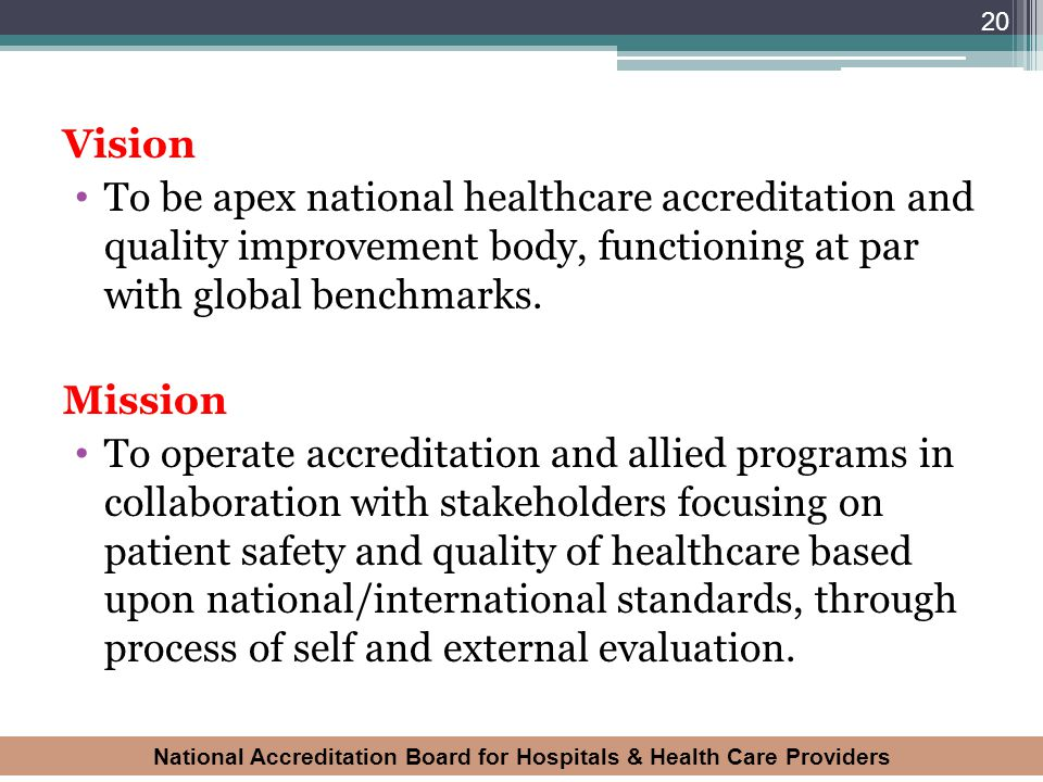 Vision To be apex national healthcare accreditation and quality improvement body, functioning at par with global benchmarks.