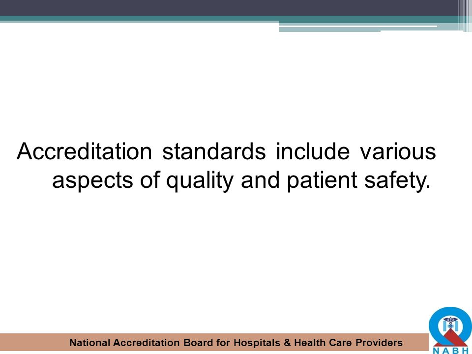 Accreditation standards include various aspects of quality and patient safety.