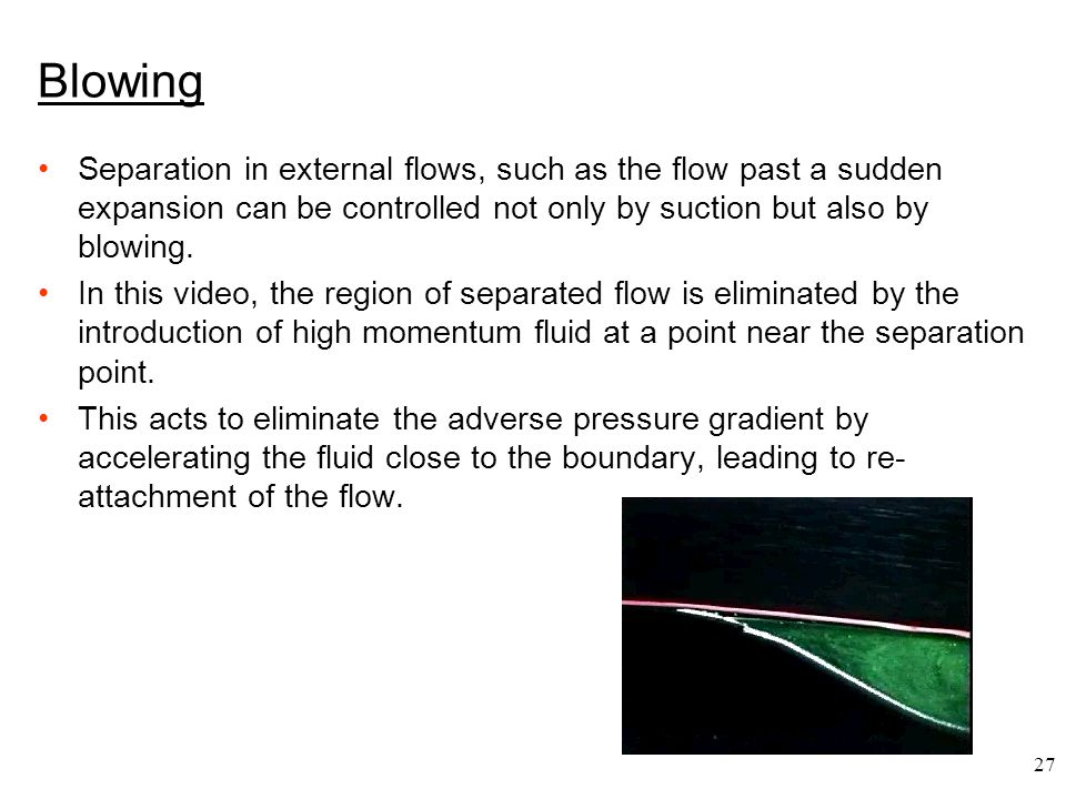Blowing Separation in external flows, such as the flow past a sudden expansion can be controlled not only by suction but also by blowing.