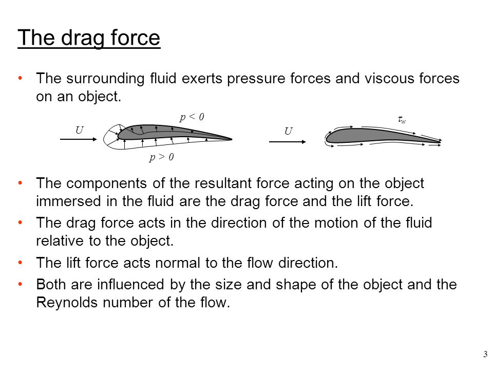 The drag force The surrounding fluid exerts pressure forces and viscous forces on an object.