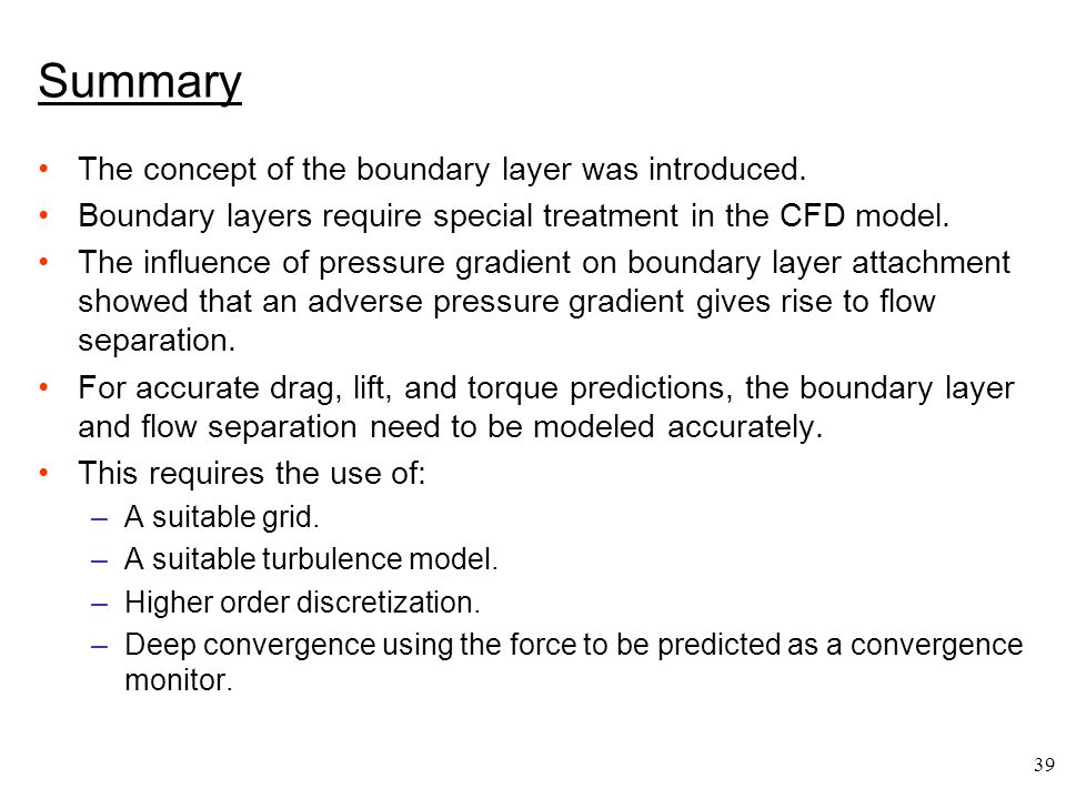 Summary The concept of the boundary layer was introduced.