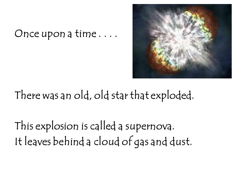 Once upon a time. There was an old, old star that exploded