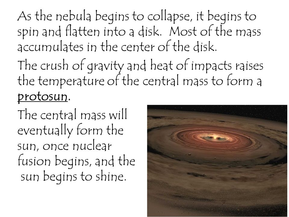 As the nebula begins to collapse, it begins to spin and flatten into a disk.