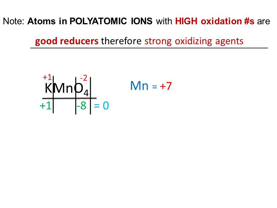 Note: Atoms in POLYATOMIC IONS with HIGH oxidation #s are