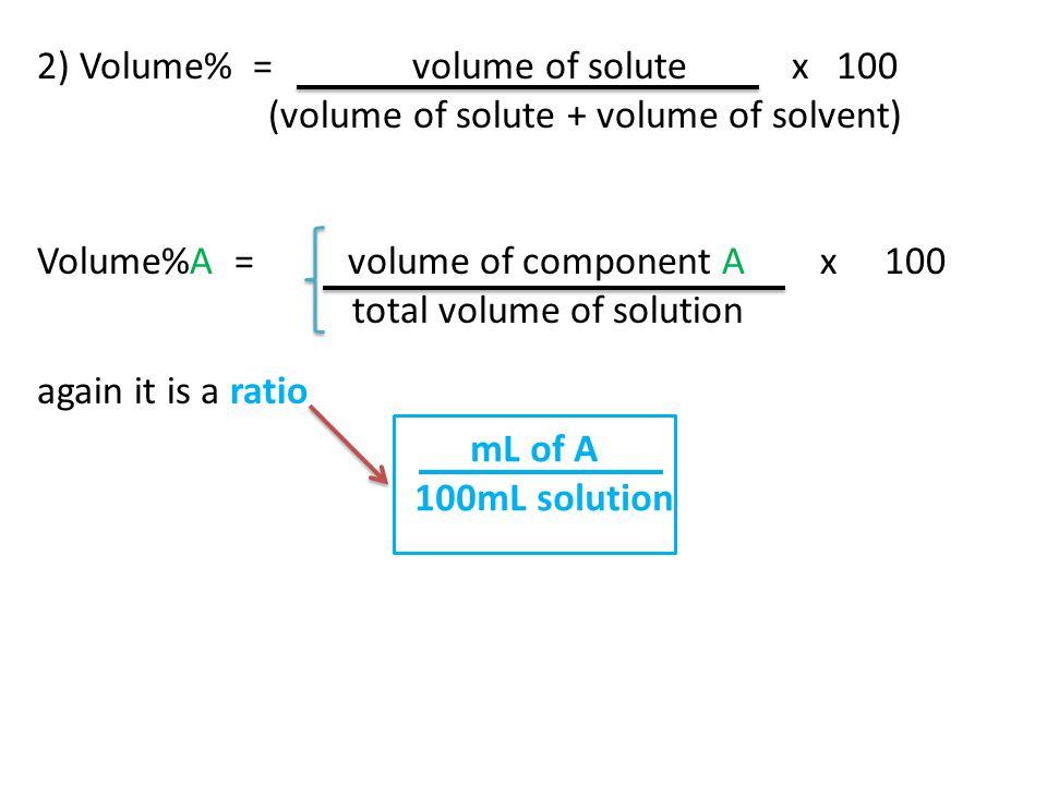 2) Volume% = volume of solute x 100