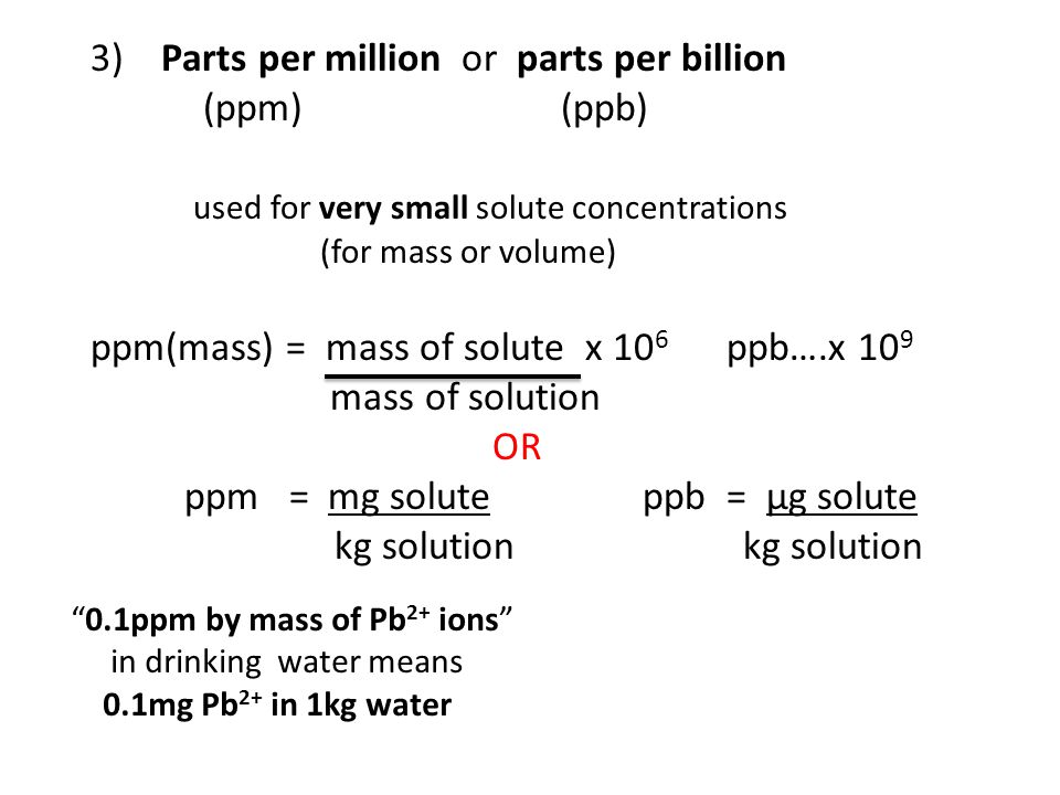 3) Parts per million or parts per billion (ppm) (ppb)