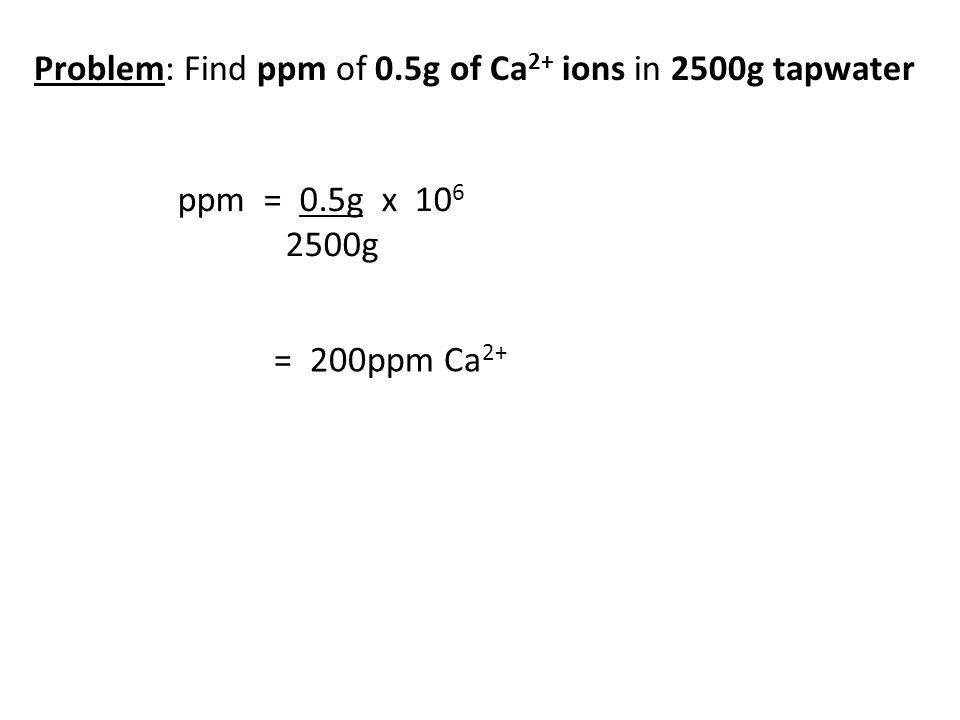 Problem: Find ppm of 0.5g of Ca2+ ions in 2500g tapwater