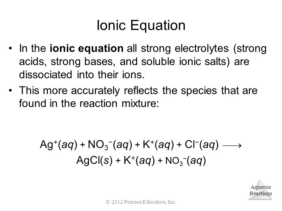 Ionic Equation In the ionic equation all strong electrolytes (strong acids, strong bases, and soluble ionic salts) are dissociated into their ions.