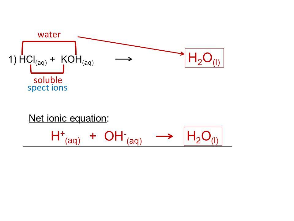 H2O(l) H+(aq) + OH-(aq) H2O(l) water HCl(aq) + KOH(aq) soluble