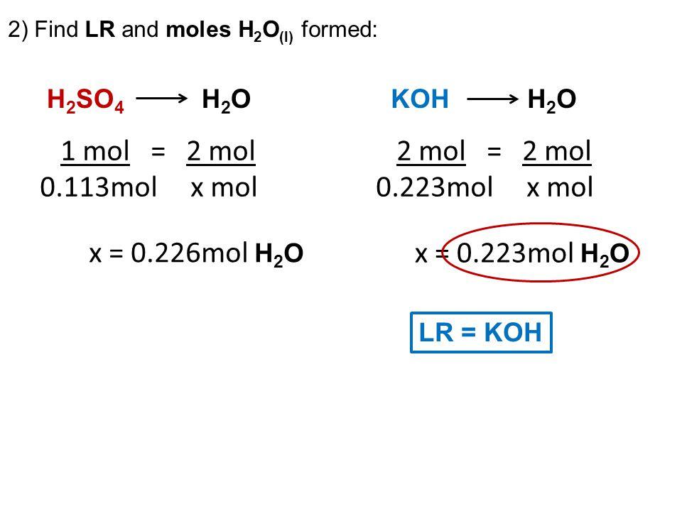 1 mol = 2 mol 0.113mol x mol 2 mol = 2 mol 0.223mol x mol