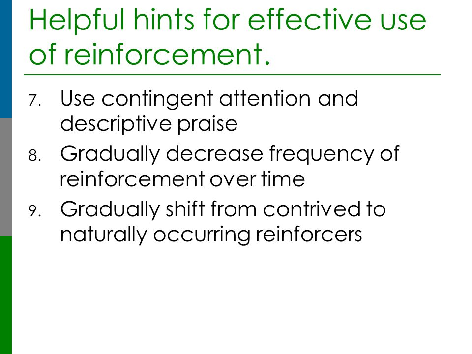 Helpful hints for effective use of reinforcement.