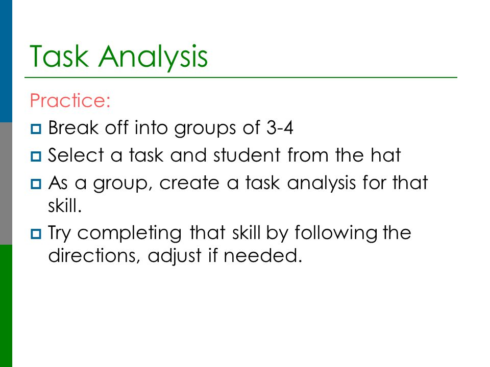 Task Analysis Practice: Break off into groups of 3-4