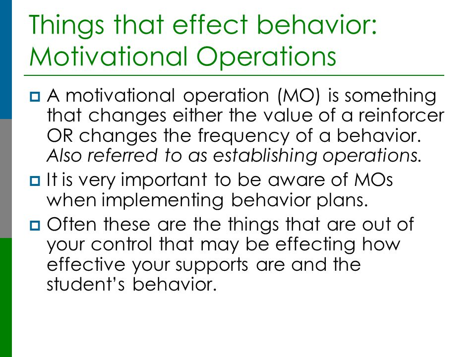 Things that effect behavior: Motivational Operations