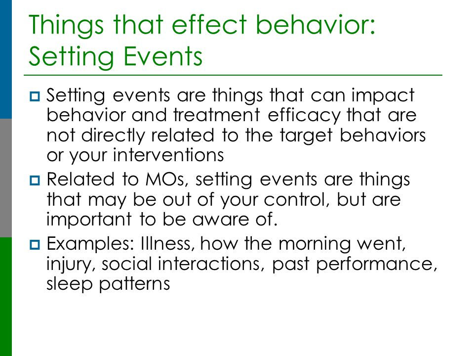 Things that effect behavior: Setting Events