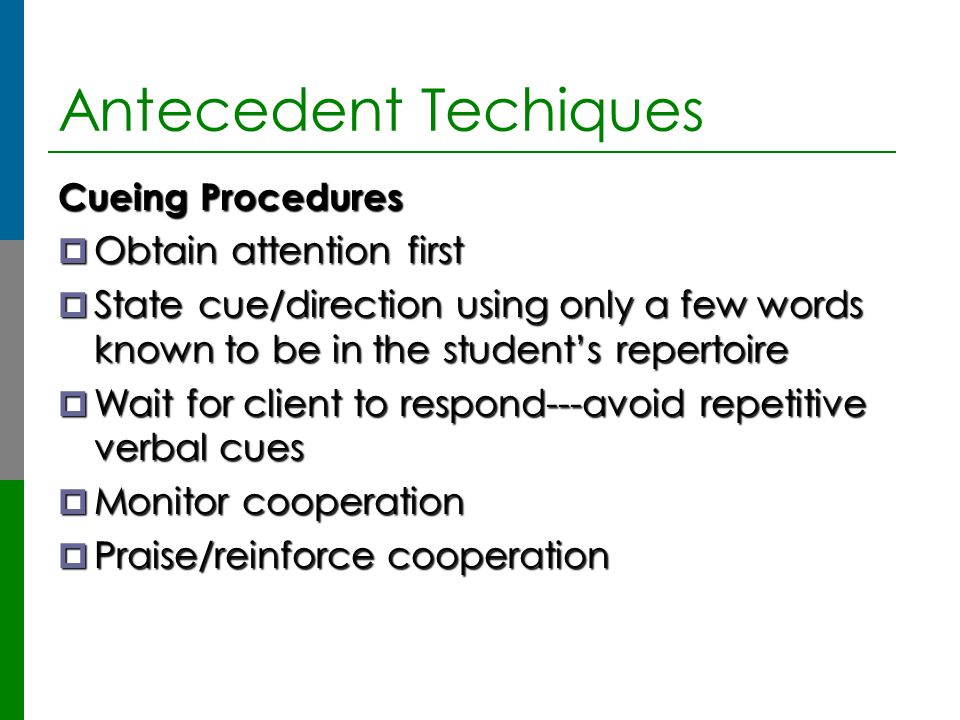 Antecedent Techiques Cueing Procedures Obtain attention first