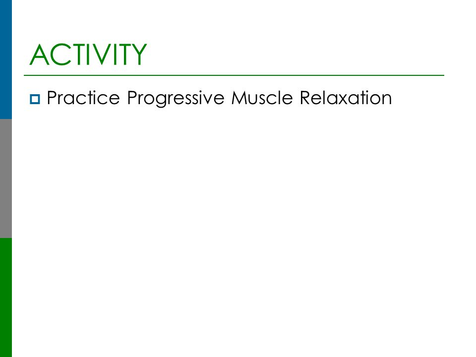 ACTIVITY Practice Progressive Muscle Relaxation